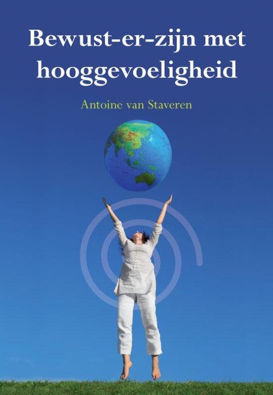 Bewust-er-zijn met hooggevoeligheid, door Antoine van Staveren